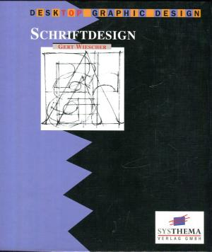 Schriftdesign. Desktop Graphic Design. - Wiescher, Gert