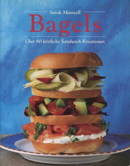 Bagels Über 80 köstliche Sandwich-Kreationen - Maxwell, Sarah