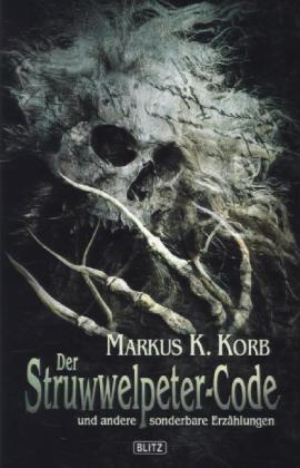 Phantastische Storys: Der Struwwelpeter-Code - Horror-Collection. Exklusive Sammler-Edition. Originalveröffentlichung - Korb, Markus K.