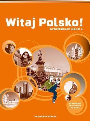 Witaj Polsko! - Lehrwerk für Polnisch als Fremdsprache in der Sek.I: Arbeitsbuch - Niveaustufe A1 bis B1 - Worbs, Erika (Hrsg.)