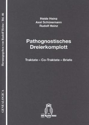 Genealogica: Pathognostisches Dreierkomplott - Traktate - Co-Traktate - Briefe - Heinz, Heide / Heinz, Rudolf / Schünemann, Axel