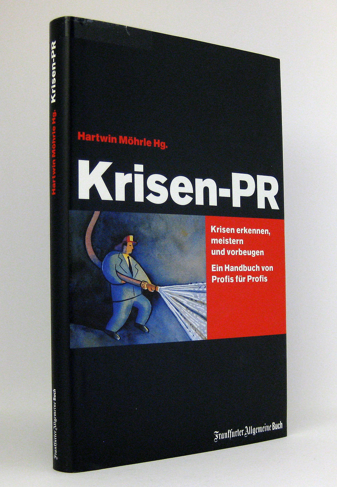 Krisen-PR : Krisen erkennen, meistern und vorbeugen - ein Handbuch von Profis für Profis - Möhrle, Hartwin [Hg.]