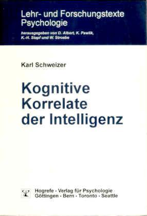 Kognitive Korrelate der Intelligenz - Schweizer, Karl