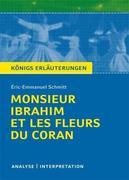 Éric-Emmanuel Schmitt: Monsieur Ibrahim et les Fleurs du Coran von Éric-Emmanuel Schmitt. Textanalyse und Interpretation mit ausführlicher Inhaltsangabe und Abituraufgaben mit Lösungen.