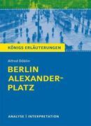 Alfred Döblin: Berlin Alexanderplatz von Alfred Döblin. Textanalyse und Interpretation mit ausführlicher Inhaltsangabe und Abituraufgaben mit Lösungen.