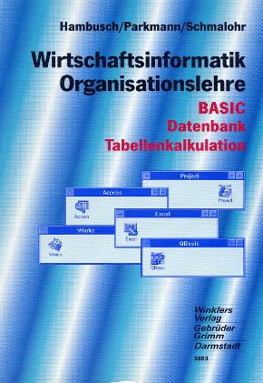 Wirtschaftsinformatik. Organisationslehre. BASIC, Datenbank, Tabellenkalkulation - Hambusch, Rudolf / Parkmann, Alexander / Schmalohr, Rolf