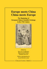 Europe Meets China - China Meets Europe: The Beginnings of European-Chinese Scientific Exchange in the 17th Century - S.-J. DEIWIKS