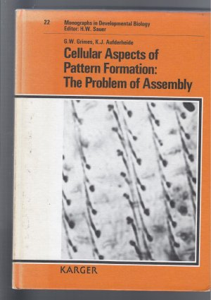 Monographs in Developmental Biology / Cellular Aspects of Pattern Formation: The Problem of Assembly - Grimes, Gary W Aufderheide, Karl J Wolsky, A Chen, P S
