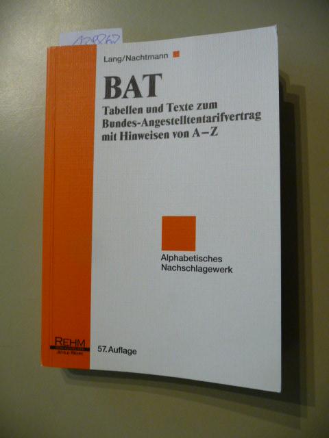 BAT : Tabellen und Texte zum Bundes-Angestelltentarifvertrag mit Hinweisen von A - Z - Lang, Helmut  Nachtmann, Franz