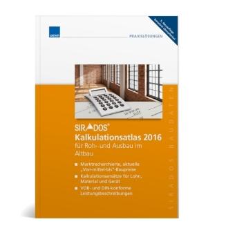 sirAdos Kalkulationsatlas 2016: sirAdos Kalkulationsatlas 2016 für Roh- und Ausbau im Altbau - für 32 Roh- und Ausbaugewerke im Altbau