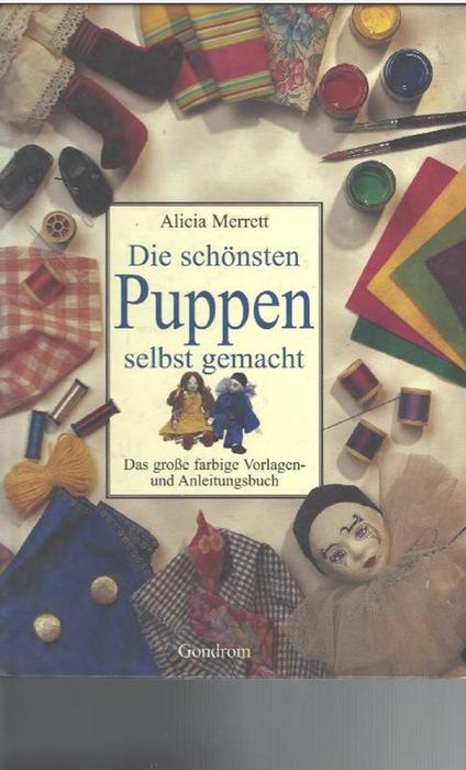Die schönsten Puppen selbst gemacht das große farbige Vorlagen- und Anleitungsbuch mit Schritt für Schritt Anleitungen - Merrett, Alicia