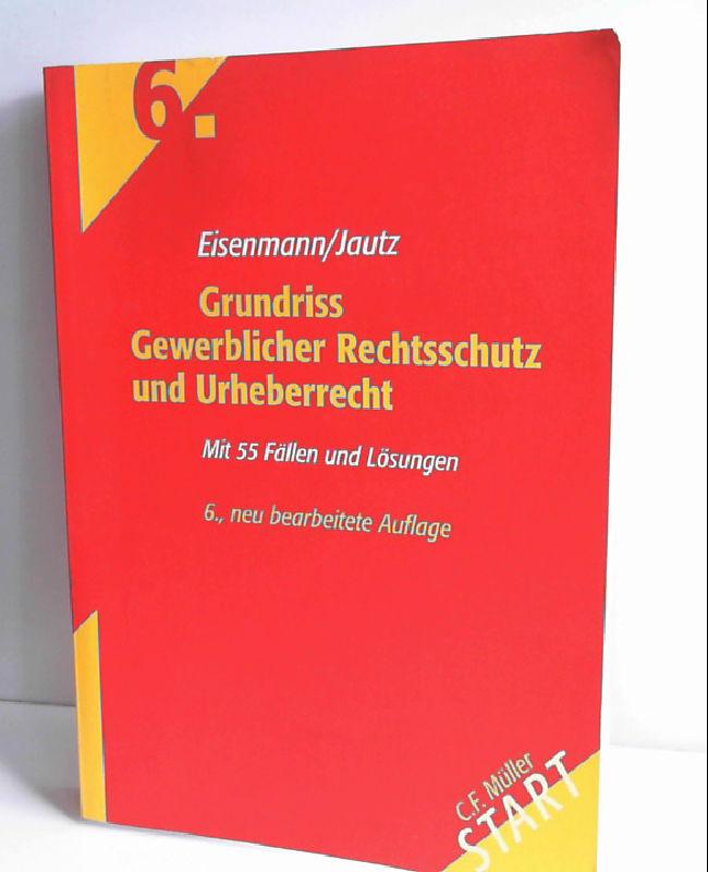 Grundriss Gewerblicher Rechtsschutz und Urheberrecht: Mit 55 Fällen und Lösungen [Mar 01, 2006] Eisenmann, Hartmut and Jautz, Ulrich - Hartmut Eisenmann