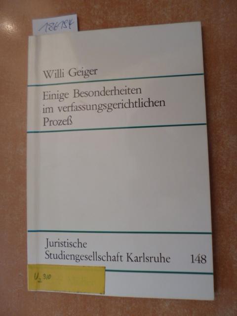 Einige Besonderheiten im verfassungsgerichtlichen Prozeß : (Vortrag 19. März 148) - Geiger, Willi