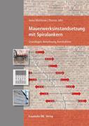 Heinz Meichsner;Thomas Jahn: Mauerwerksinstandsetzung mit Spiralankern.