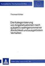 Die Kategorisierung von Angstsituationen nach subjektiv wahrgenommener Ahnlichkeit und ausgelostem Verhalten - Thomas K��hler