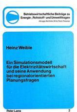 Ein Simulationsmodell fur die Elektrizitatswirtschaft und seine Anwendung bei regionalorientierten Planungsfragen - Heinz Weible