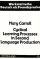 Cyclical Learning Processes in Second Language Production - Mary Carroll