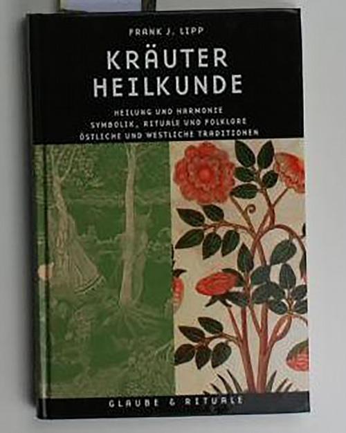 Kräuterheilkunde,Heilung und Harmonie, Symbolik, Rituale und Folklore, östliche und westliche Traditionen - Lipp, Frank J.