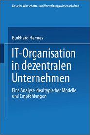IT-Organisation in dezentralen Unternehmen: Eine Analyse idealtypischer Modelle und Empfehlungen