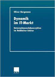 Dynamik im IT-Markt: Unternehmenslebenszyklen im Halbleiter-Sektor - Oliver Bergmann