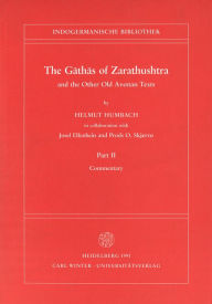 The Gathas of Zarathushtra and the Other Old Avestan Texts, Part II: Commentary - Helmut Humbach