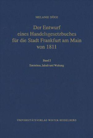 Der Entwurf eines Handelsgesetzbuches für die Stadt Frankfurt am Main von 1811 / Entstehen, Inhalt und Wirkung