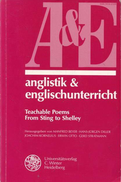 Anglistik & Englischunterricht Band 53  Teachable Poems, From Sting to Shelley - Beyer, Manfred / Diller, Hans-Jürgen / Kornelius, Joachim / Otto, Erwin / Stratmann, Gerd