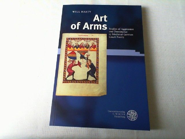 Art of arms : studies of aggression and dominance in medieval German court poetry. - Hasty, Will