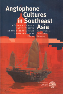 Anglophone Cultures in Southeast Asia. Appropriations, Continuities, Contexts. - Ahrens, Rüdiger u.a.