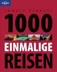 Lonely Planet Reisebildband 1000 einmalige Reisen - Planet, Lonely