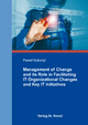 Management of Change and its Role in Facilitating IT Organizational Changes and Key IT Initiatives - Pawel Kubzdyl
