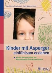 Kinder mit Asperger einfühlsam erziehen - Wie Sie Sozialverhalten und Kommunikation Ihres Kindes fördern - Cynthia La Brie Norall, Beth Wagner Brust