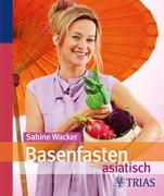 Sabine Wacker: Basenfasten asiatisch