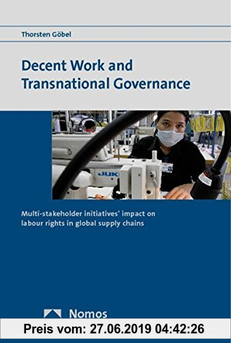 Gebr. - Decent Work and Transnational Governance: Multi-stakeholder initiatives' impact on labour rights in global supply chains