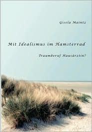 Mit Idealismus Im Hamsterrad - Gisela Maintz
