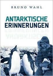Antarktische Erinnerungen - Bruno Wahl