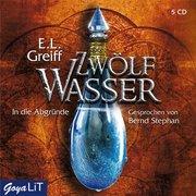 Greiff, E. L.: Zwölf Wasser. In die Abgründe