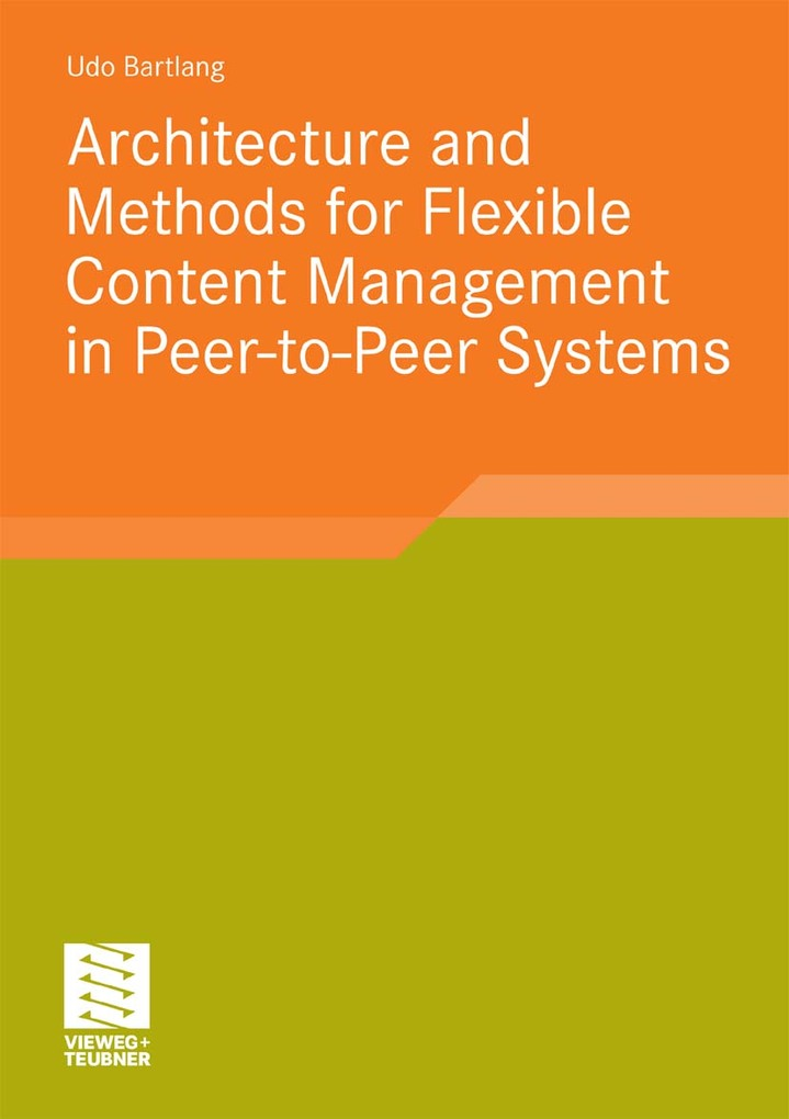 Architecture and Methods for Flexible Content Management in Peer-to-Peer Systems als eBook von Udo Bartlang - Vieweg+Teubner Verlag