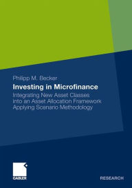 Investing in Microfinance: Integrating New Asset Classes into an Asset Allocation Framework Applying Scenario Methodology - Philipp Becker