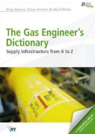 The Gas Engineer's Dictionary: Supply Infrastructure from A to Z - Klaus Homann