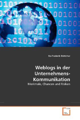 Weblogs in der Unternehmens-Kommunikation - Merkmale, Chancen und Risiken - Böttcher, Bo-Frederik