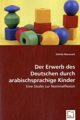 Der Erwerb des Deutschen durch arabischsprachige Kinder - Eine Studie zur Nominalflexion