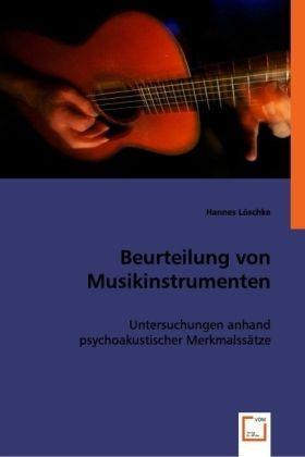 Beurteilung von Musikinstrumenten - Untersuchungen anhand psychoakustischer Merkmalssätze