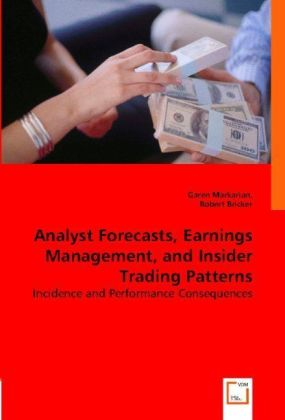 Analyst Forecasts, Earnings Management, and Insider Trading Patterns - Incidence and Performance Consequences - Markarian, Garen / Bricker, Robert
