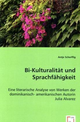 Bi-Kulturalität und Sprachfähigkeit - Eine literarische Analyse von Werken der dominikanisch- amerikanischen Autorin Julia Alvarez