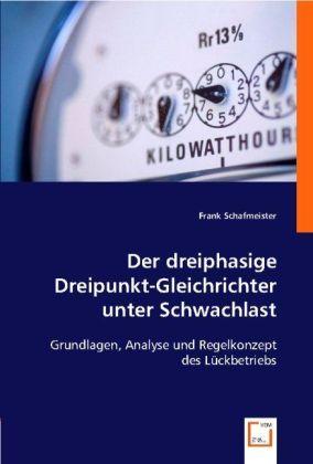 Der dreiphasige Dreipunkt-Gleichrichter unter Schwachlast - Grundlagen, Analyse und Regelkonzept des Lückbetriebs - Schafmeister, Frank