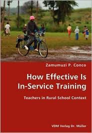 How Effective Is In-Service Training- Teachers In Rural School Context - Zamumuzi P. Conco