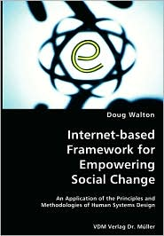 Internet-Based Framework For Empowering Social Change- An Application Of The Principles And Methodologies Of Human Systems Design - Doug Walton