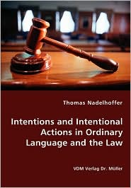 Intentions and Intentional Actions in Ordinary Language and the Law - Thomas Nadelhoffer