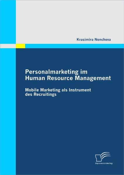Personalmarketing im Human Resource Management: Mobile Marketing als Instrument des Recruitings als Buch von Krasimira Nencheva - Diplomica Verlag GmbH